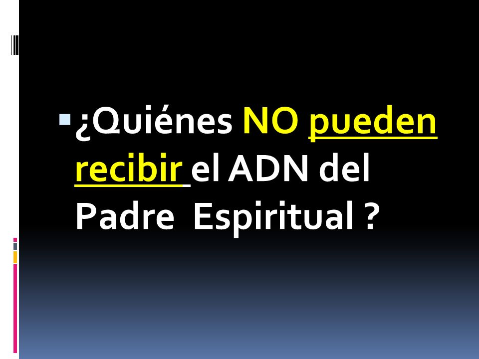 ¿Quiénes NO pueden recibir el ADN del Padre Espiritual