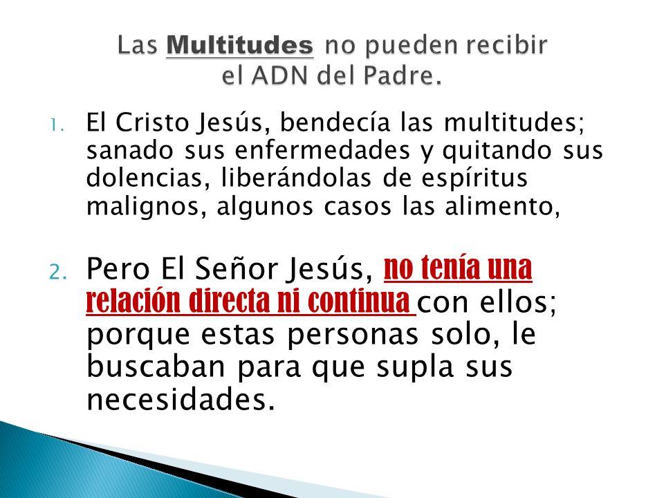 Las Multitudes no pueden recibir el ADN del Padre.