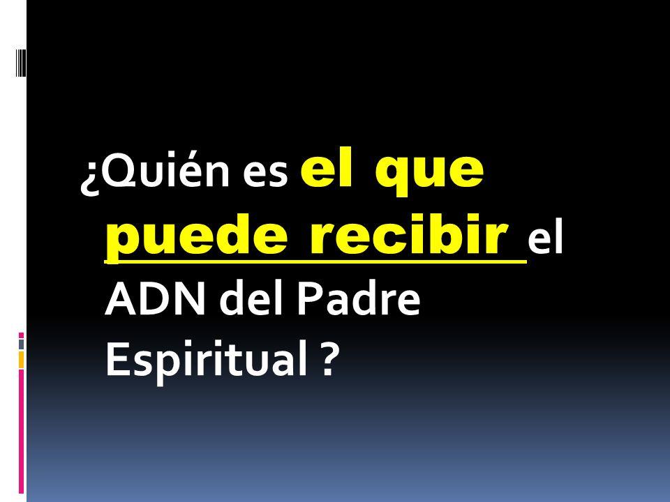¿Quién es el que puede recibir el ADN del Padre Espiritual