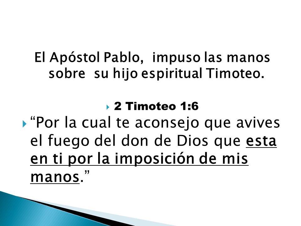 El Apóstol Pablo, impuso las manos sobre su hijo espiritual Timoteo.
