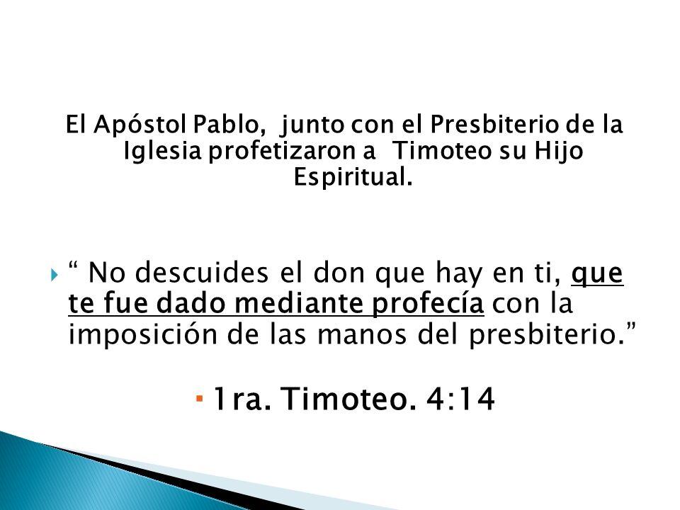 El Apóstol Pablo, junto con el Presbiterio de la Iglesia profetizaron a Timoteo su Hijo Espiritual.