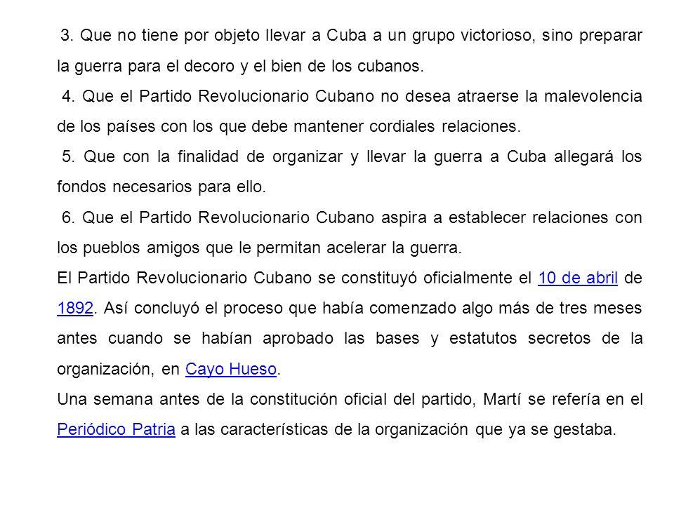 3. Que no tiene por objeto llevar a Cuba a un grupo victorioso, sino preparar la guerra para el decoro y el bien de los cubanos.