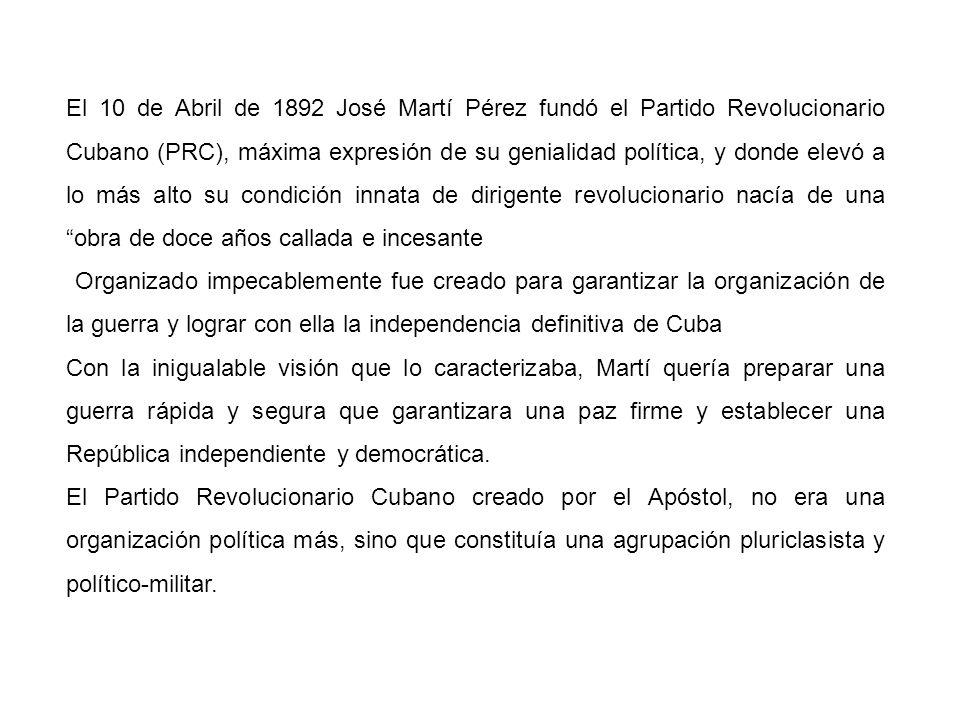 El 10 de Abril de 1892 José Martí Pérez fundó el Partido Revolucionario Cubano (PRC), máxima expresión de su genialidad política, y donde elevó a lo más alto su condición innata de dirigente revolucionario nacía de una obra de doce años callada e incesante