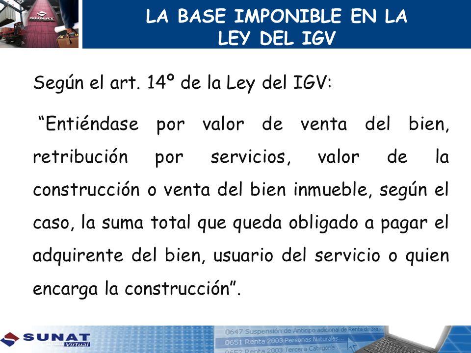 LA BASE IMPONIBLE EN LA LEY DEL IGV. Según el art. 14º de la Ley del IGV: