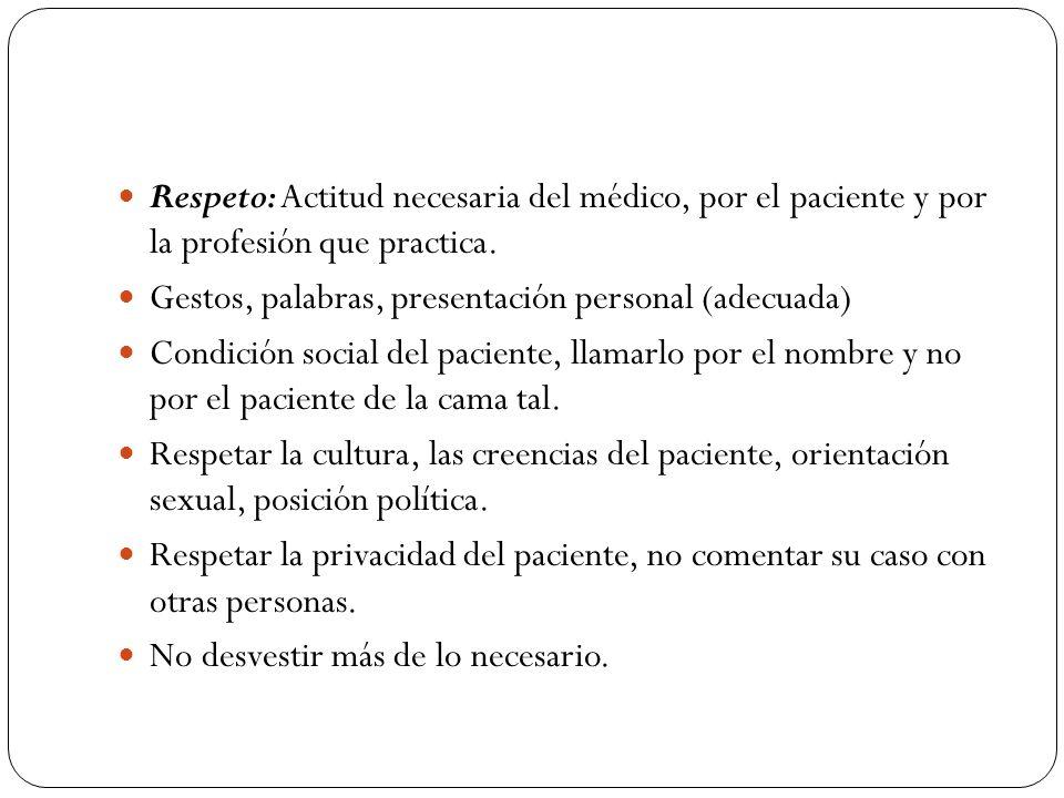 Respeto: Actitud necesaria del médico, por el paciente y por la profesión que practica.
