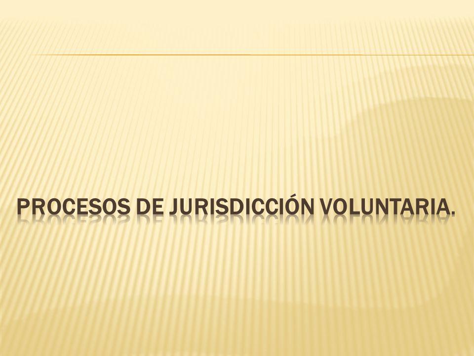 PROCESOS DE JURISDICCIÓN VOLUNTARIA.
