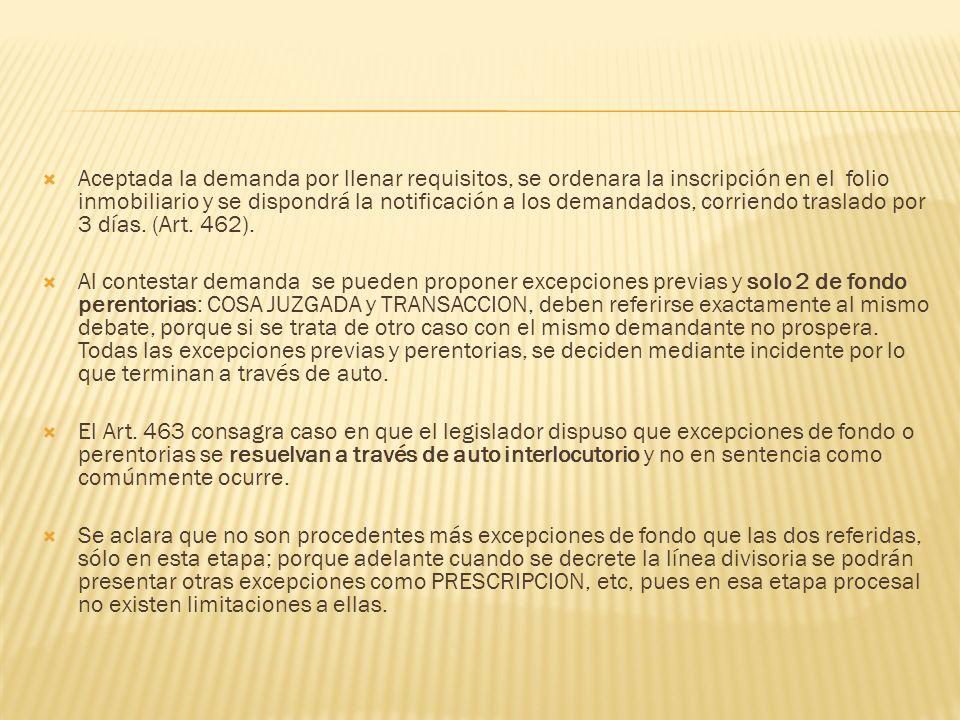 Aceptada la demanda por llenar requisitos, se ordenara la inscripción en el folio inmobiliario y se dispondrá la notificación a los demandados, corriendo traslado por 3 días. (Art. 462).