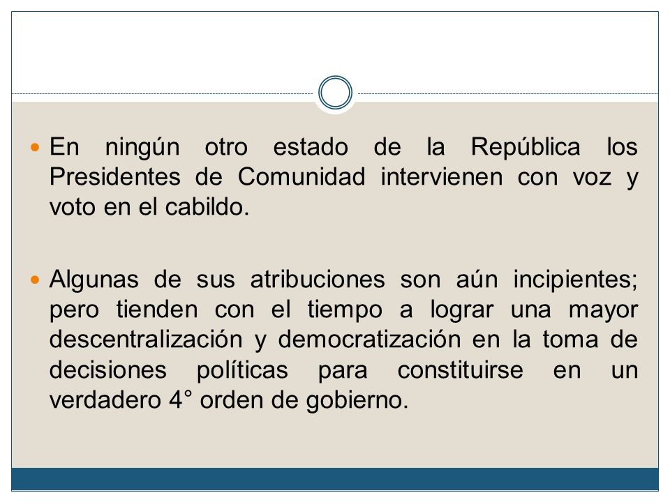 En ningún otro estado de la República los Presidentes de Comunidad intervienen con voz y voto en el cabildo.