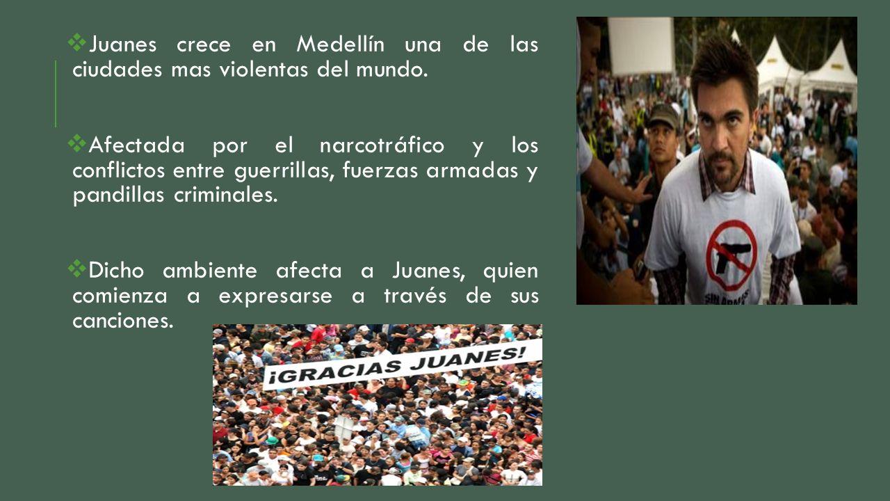 Juanes crece en Medellín una de las ciudades mas violentas del mundo.