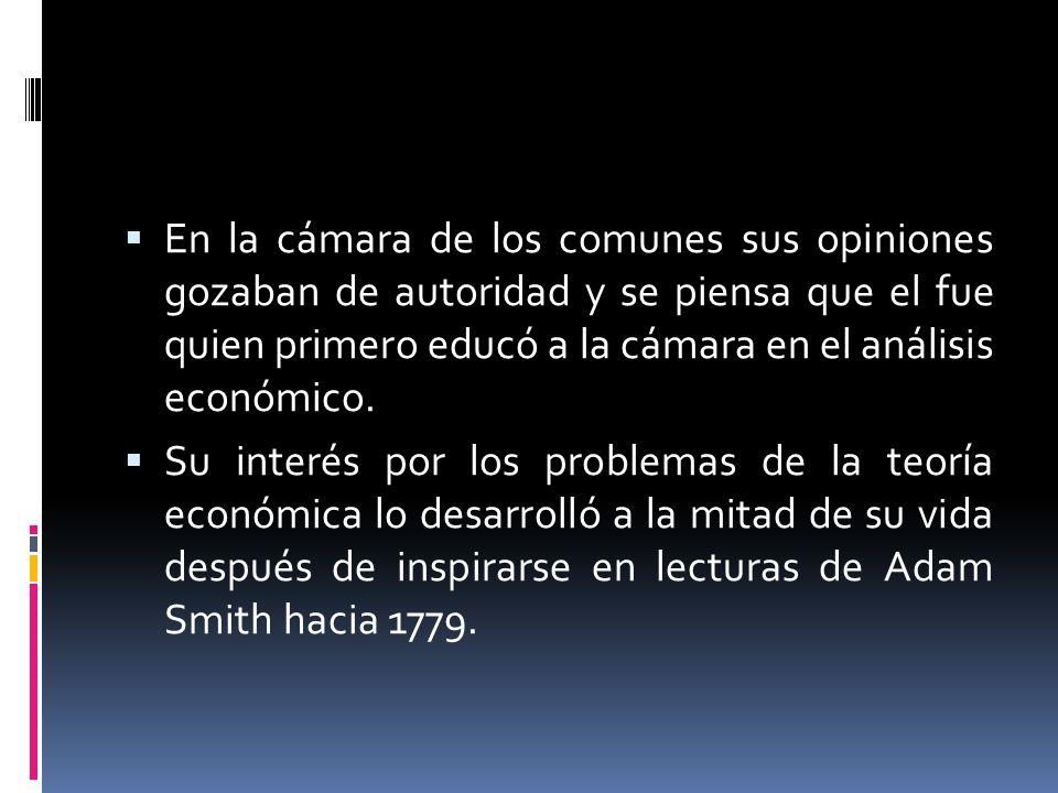En la cámara de los comunes sus opiniones gozaban de autoridad y se piensa que el fue quien primero educó a la cámara en el análisis económico.