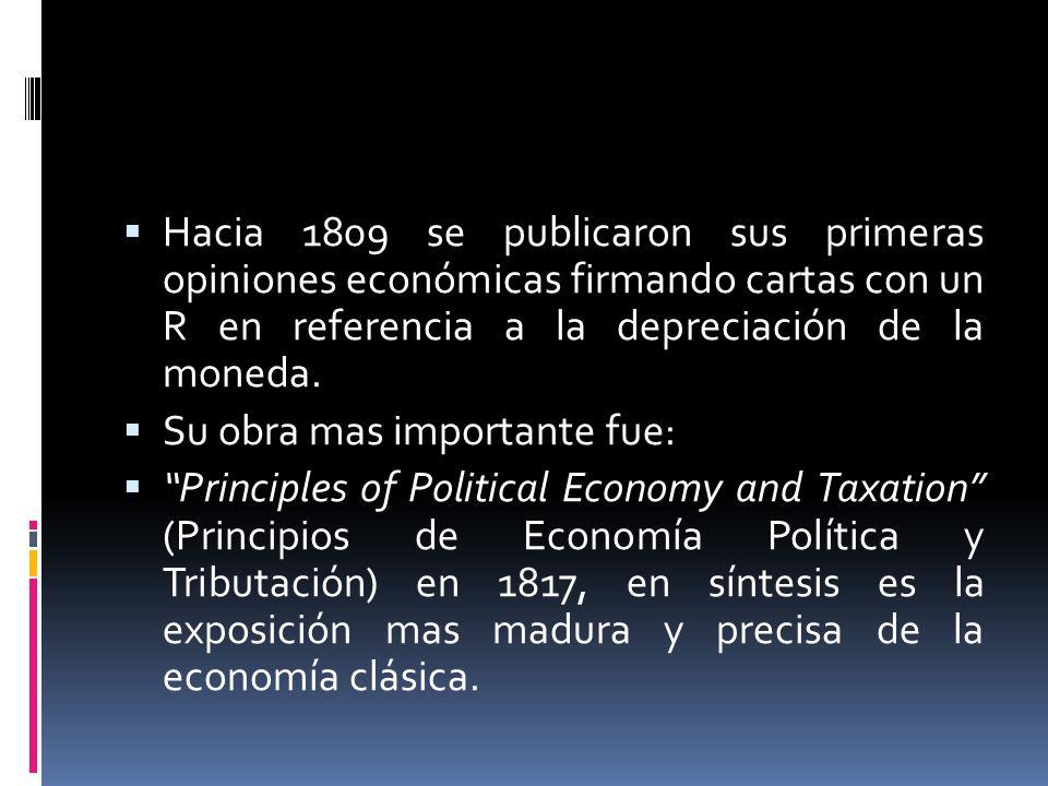 Hacia 1809 se publicaron sus primeras opiniones económicas firmando cartas con un R en referencia a la depreciación de la moneda.