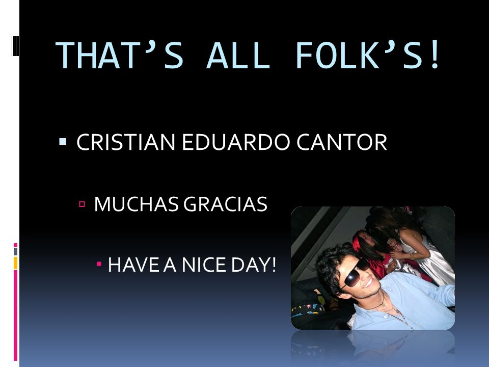 THAT'S ALL FOLK'S! CRISTIAN EDUARDO CANTOR MUCHAS GRACIAS
