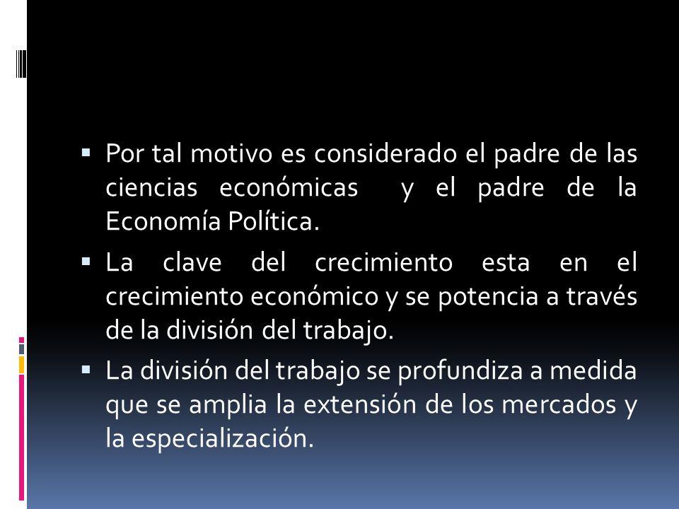 Por tal motivo es considerado el padre de las ciencias económicas y el padre de la Economía Política.