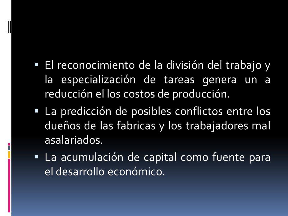 El reconocimiento de la división del trabajo y la especialización de tareas genera un a reducción el los costos de producción.