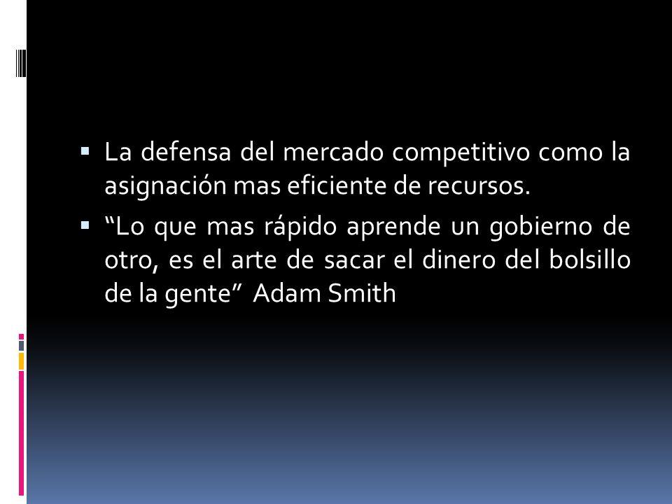 La defensa del mercado competitivo como la asignación mas eficiente de recursos.