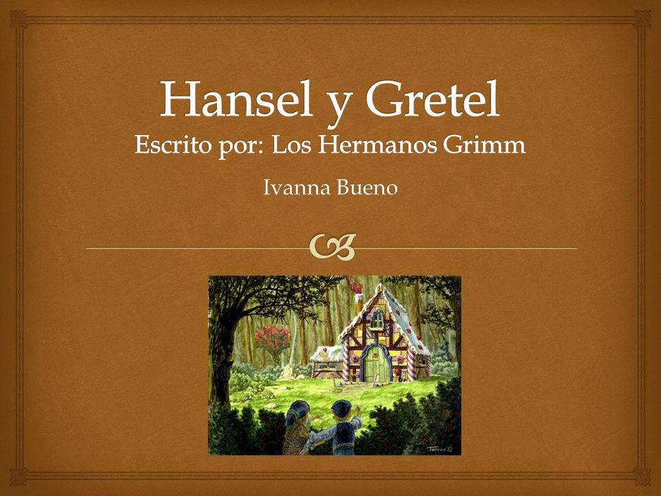 Hansel y Gretel Escrito por: Los Hermanos Grimm
