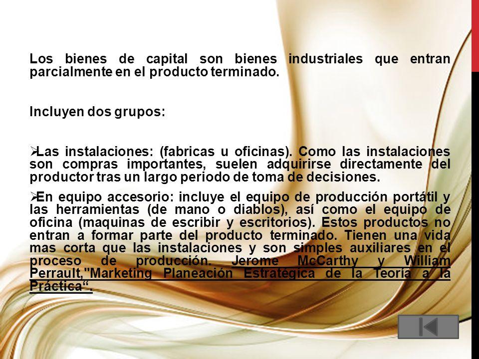 Los bienes de capital son bienes industriales que entran parcialmente en el producto terminado.