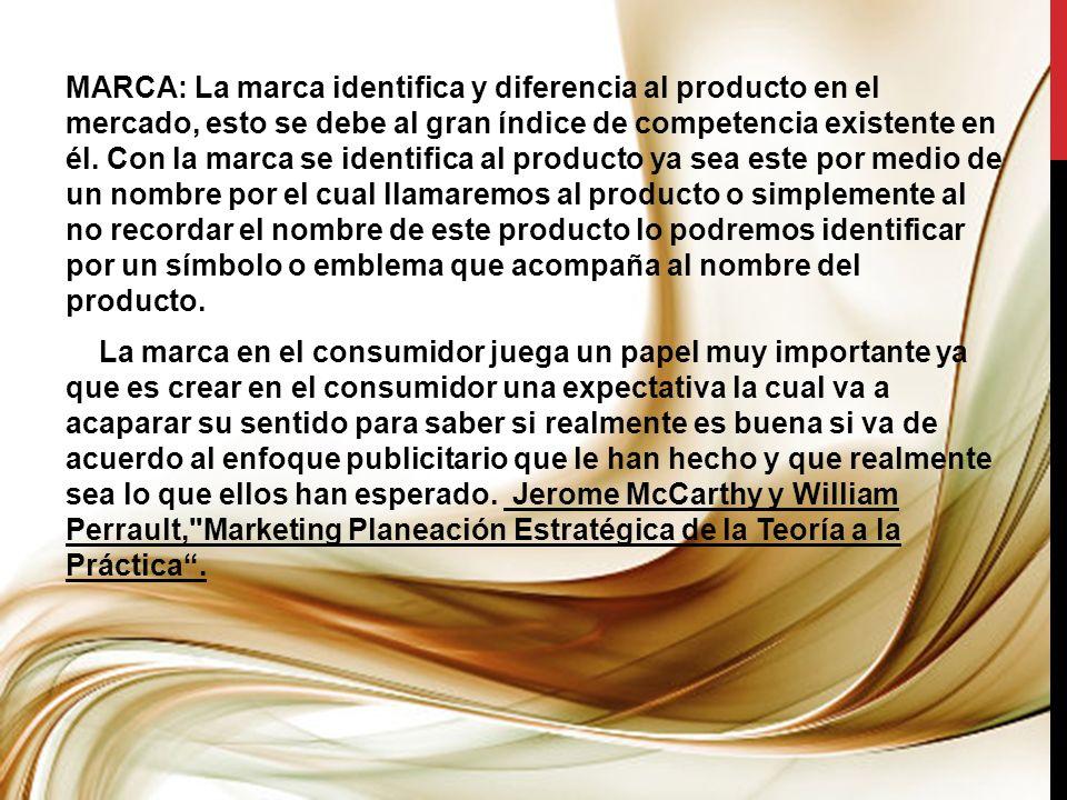 MARCA: La marca identifica y diferencia al producto en el mercado, esto se debe al gran índice de competencia existente en él.