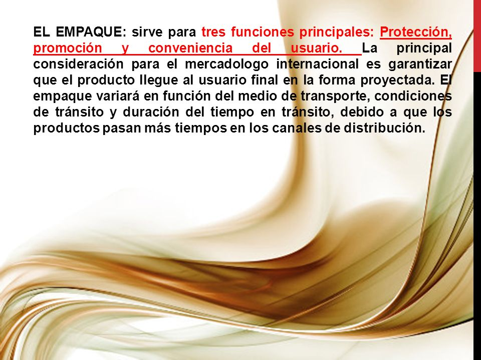 EL EMPAQUE: sirve para tres funciones principales: Protección, promoción y conveniencia del usuario.