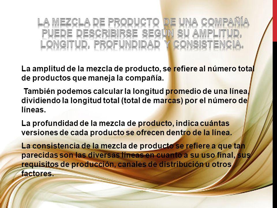 La mezcla de producto de una compañía puede describirse según su amplitud, longitud, profundidad y consistencia.