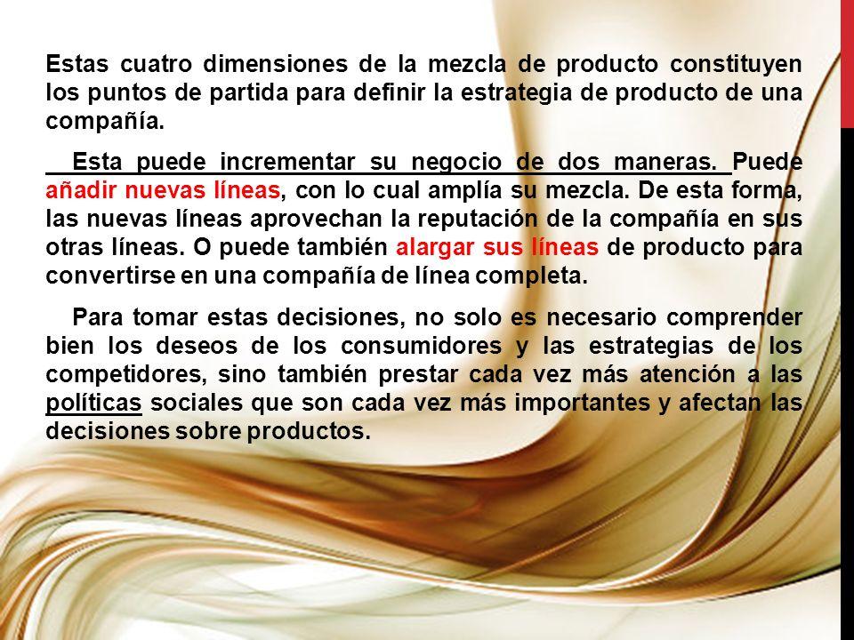 Estas cuatro dimensiones de la mezcla de producto constituyen los puntos de partida para definir la estrategia de producto de una compañía.