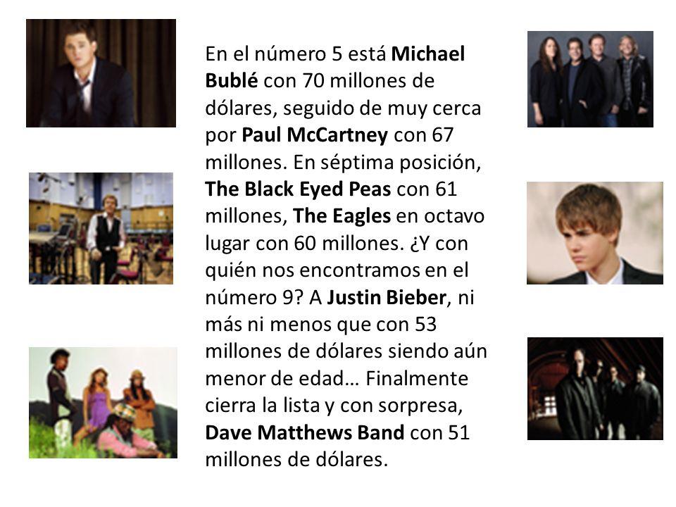 En el número 5 está Michael Bublé con 70 millones de dólares, seguido de muy cerca por Paul McCartney con 67 millones.