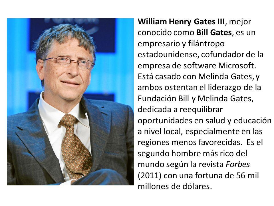 William Henry Gates III, mejor conocido como Bill Gates, es un empresario y filántropo estadounidense, cofundador de la empresa de software Microsoft.
