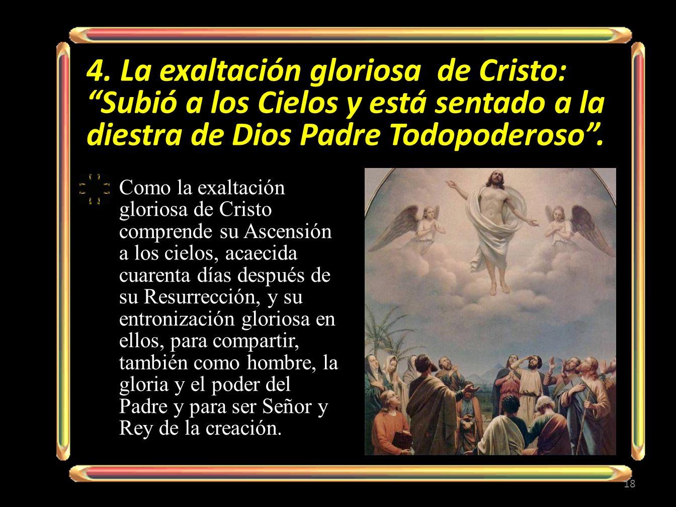 4. La exaltación gloriosa de Cristo: Subió a los Cielos y está sentado a la diestra de Dios Padre Todopoderoso .