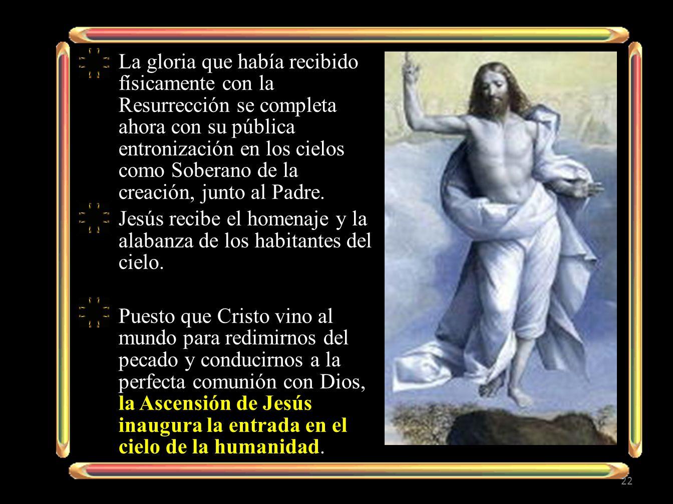 La gloria que había recibido físicamente con la Resurrección se completa ahora con su pública entronización en los cielos como Soberano de la creación, junto al Padre.