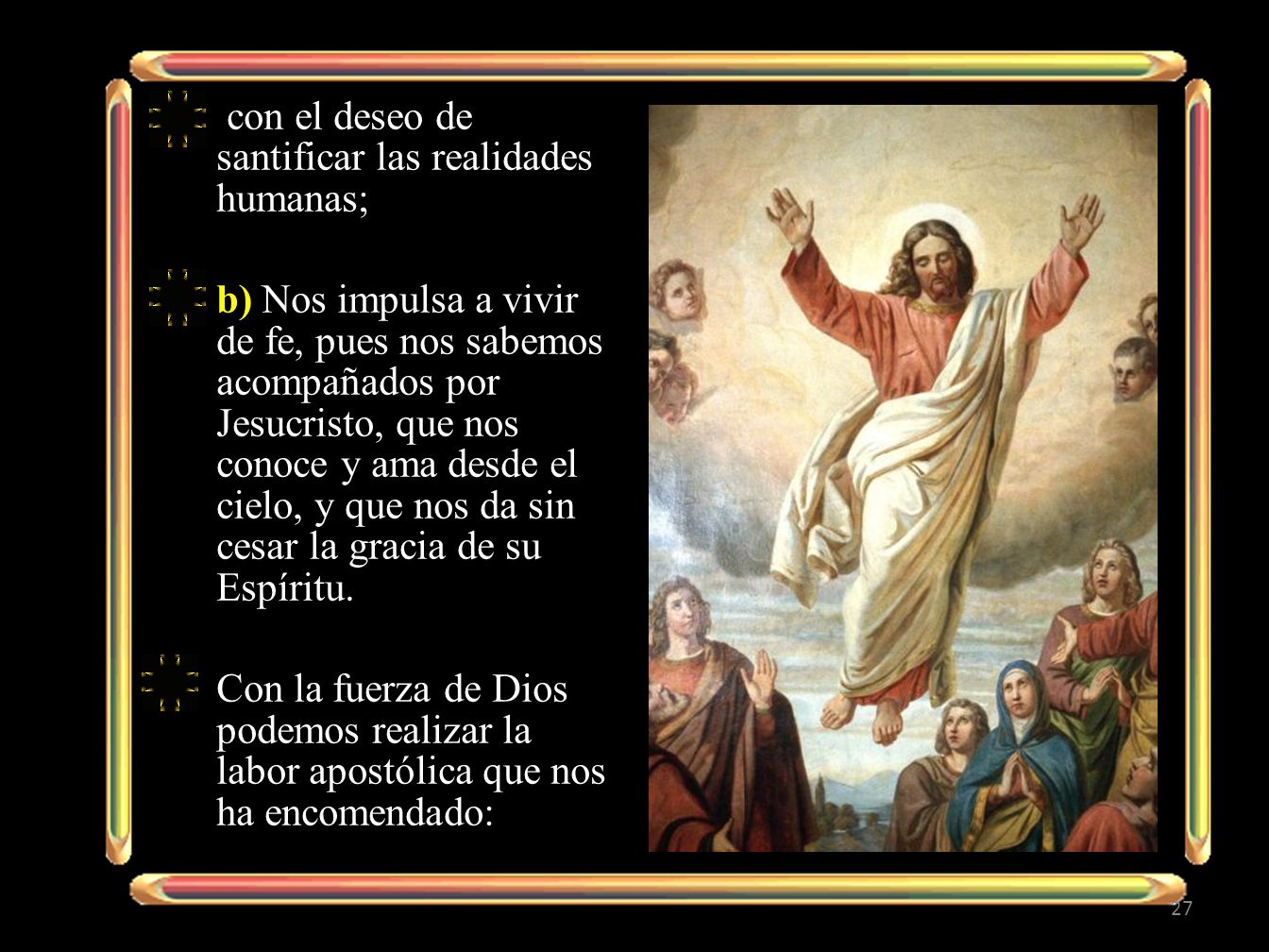 con el deseo de santificar las realidades humanas;