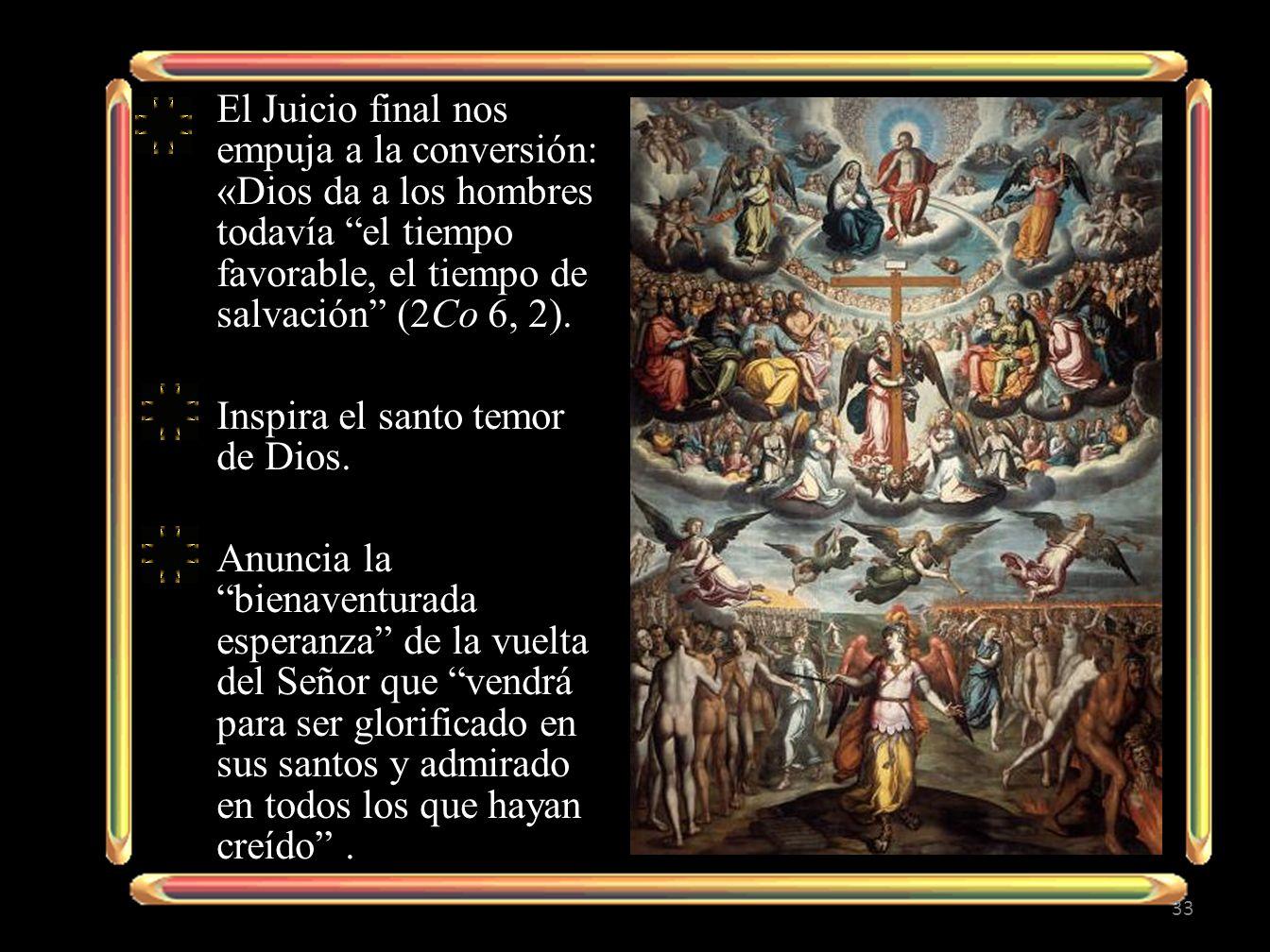 El Juicio final nos empuja a la conversión: «Dios da a los hombres todavía el tiempo favorable, el tiempo de salvación (2Co 6, 2).