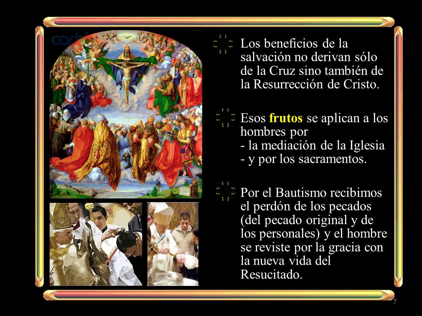 Los beneficios de la salvación no derivan sólo de la Cruz sino también de la Resurrección de Cristo.