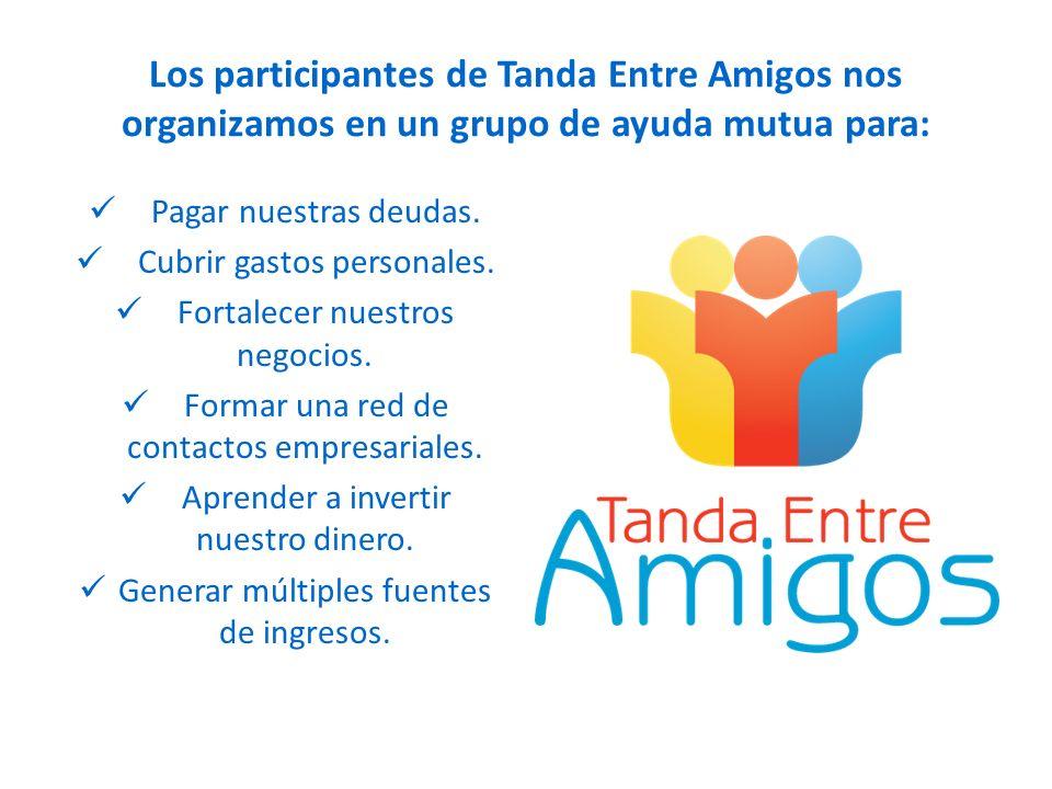 Los participantes de Tanda Entre Amigos nos organizamos en un grupo de ayuda mutua para: