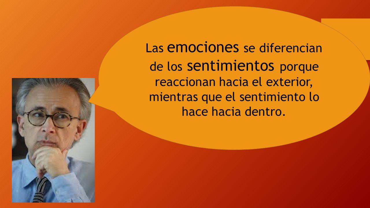Las emociones se diferencian de los sentimientos porque reaccionan hacia el exterior, mientras que el sentimiento lo hace hacia dentro.
