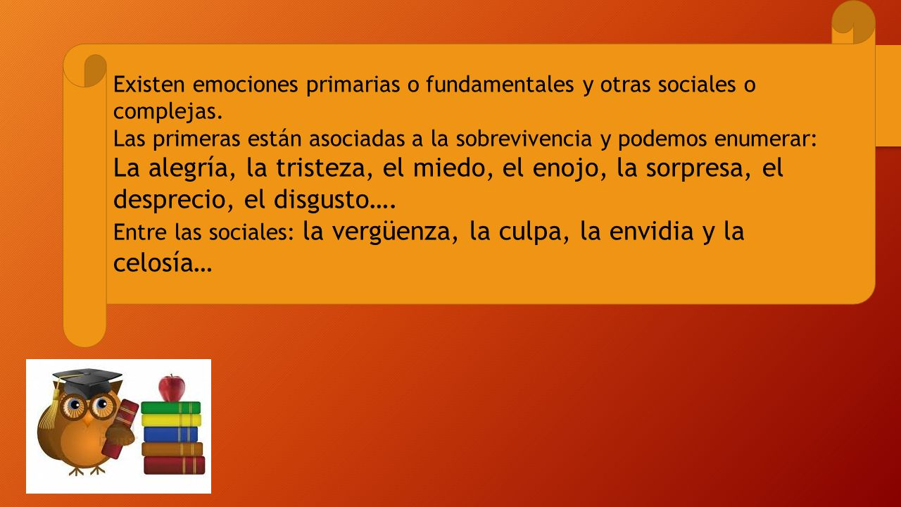 Existen emociones primarias o fundamentales y otras sociales o complejas.