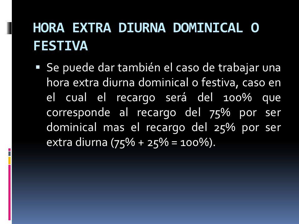 HORA EXTRA DIURNA DOMINICAL O FESTIVA