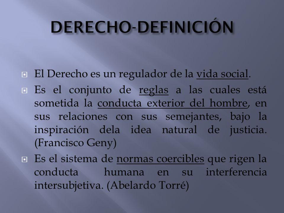 DERECHO-DEFINICIÓN El Derecho es un regulador de la vida social.