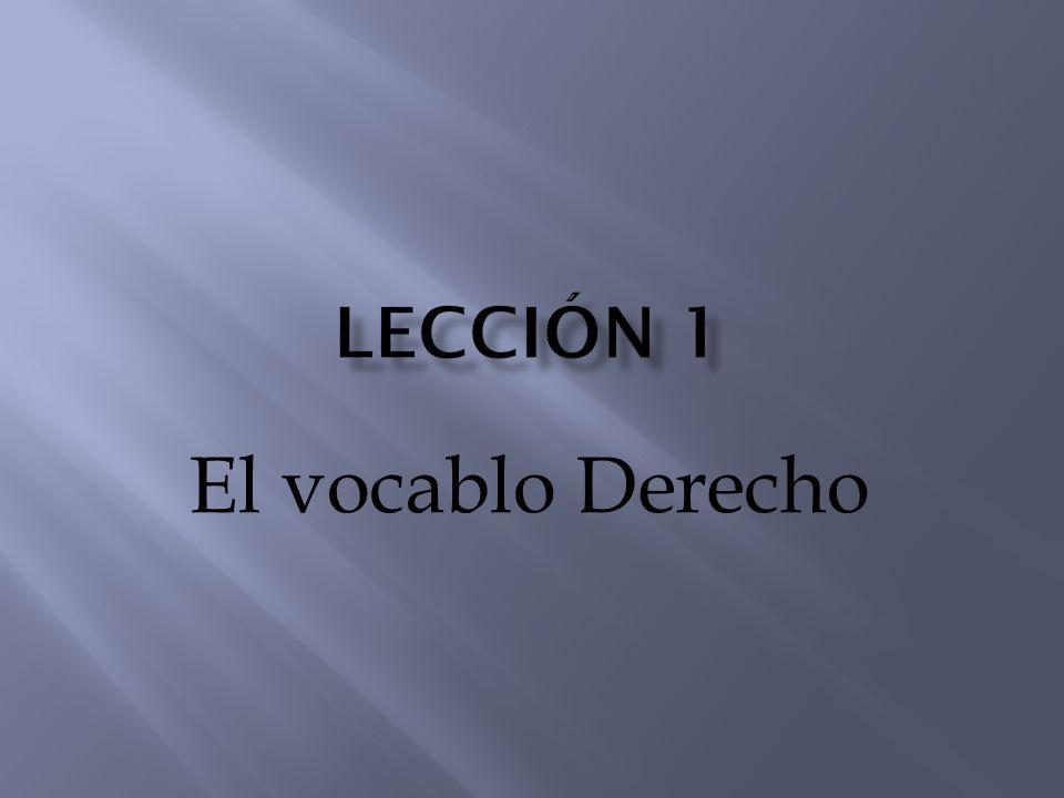 LECCIÓN 1 El vocablo Derecho