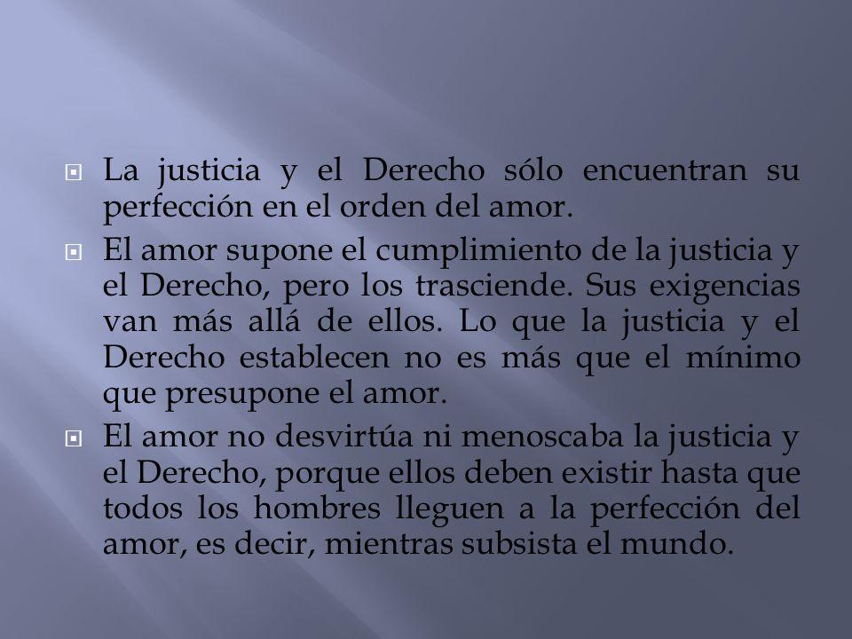 La justicia y el Derecho sólo encuentran su perfección en el orden del amor.
