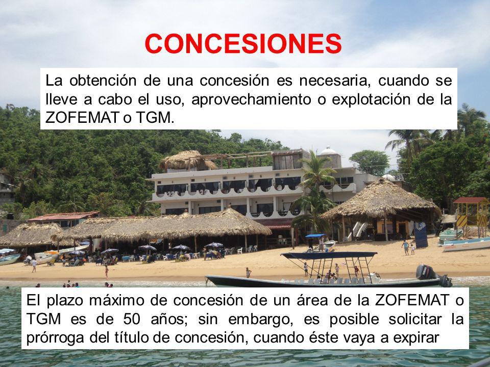 CONCESIONES La obtención de una concesión es necesaria, cuando se lleve a cabo el uso, aprovechamiento o explotación de la ZOFEMAT o TGM.