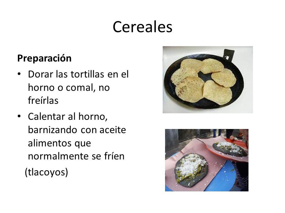 Cereales Preparación. Dorar las tortillas en el horno o comal, no freírlas.