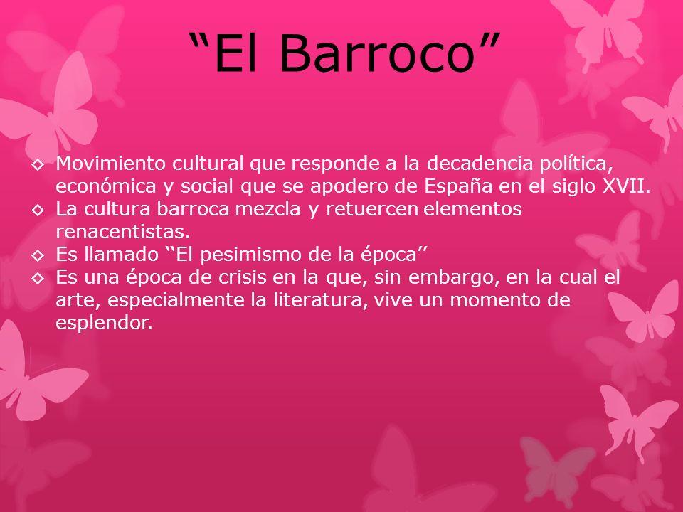 El Barroco Movimiento cultural que responde a la decadencia política, económica y social que se apodero de España en el siglo XVII.