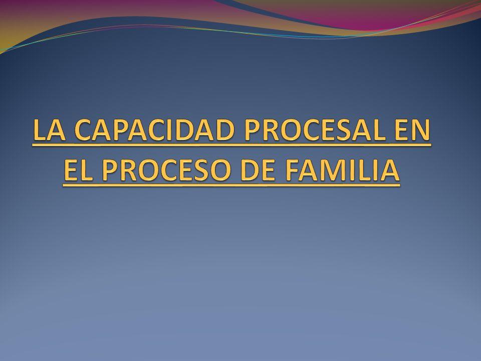 LA CAPACIDAD PROCESAL EN EL PROCESO DE FAMILIA