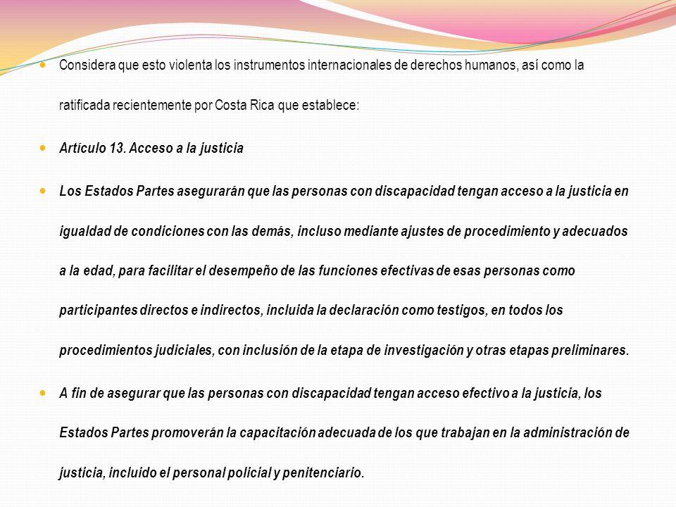 Considera que esto violenta los instrumentos internacionales de derechos humanos, así como la ratificada recientemente por Costa Rica que establece: