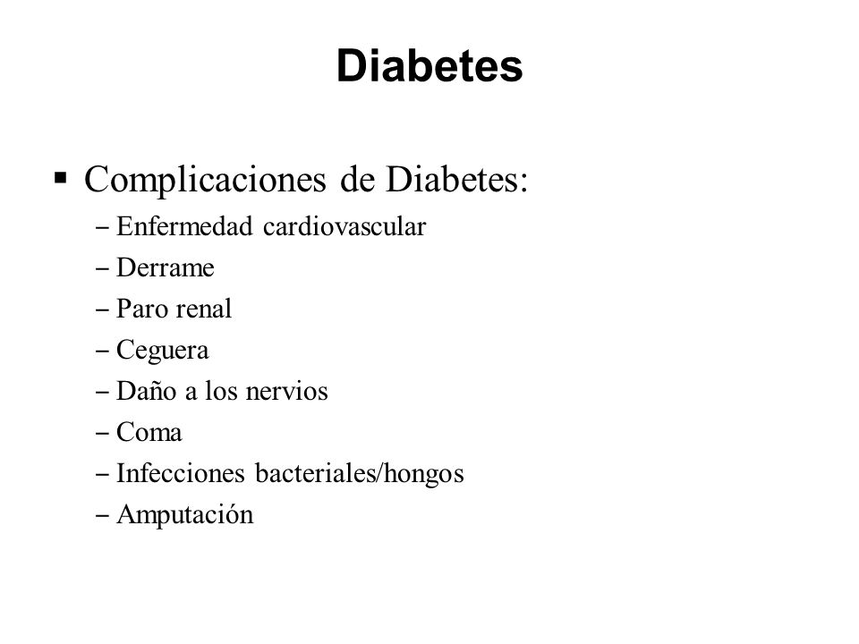 Diabetes Complicaciones de Diabetes: Enfermedad cardiovascular Derrame