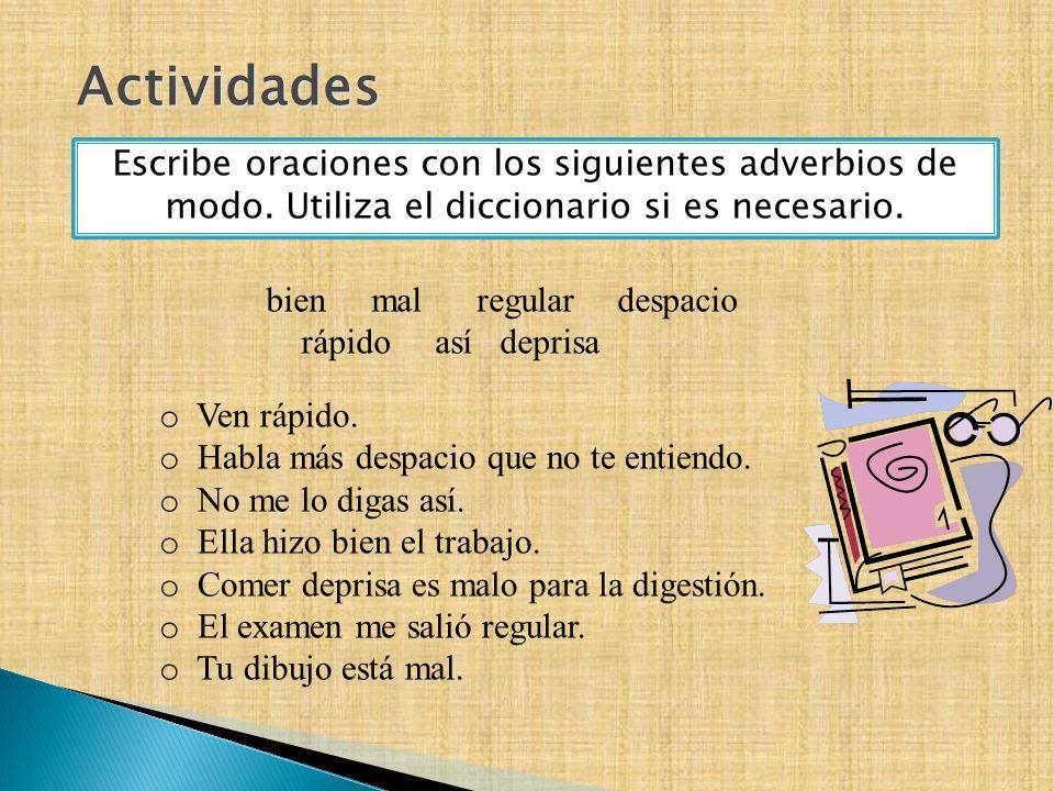 Actividades Escribe oraciones con los siguientes adverbios de modo. Utiliza el diccionario si es necesario.