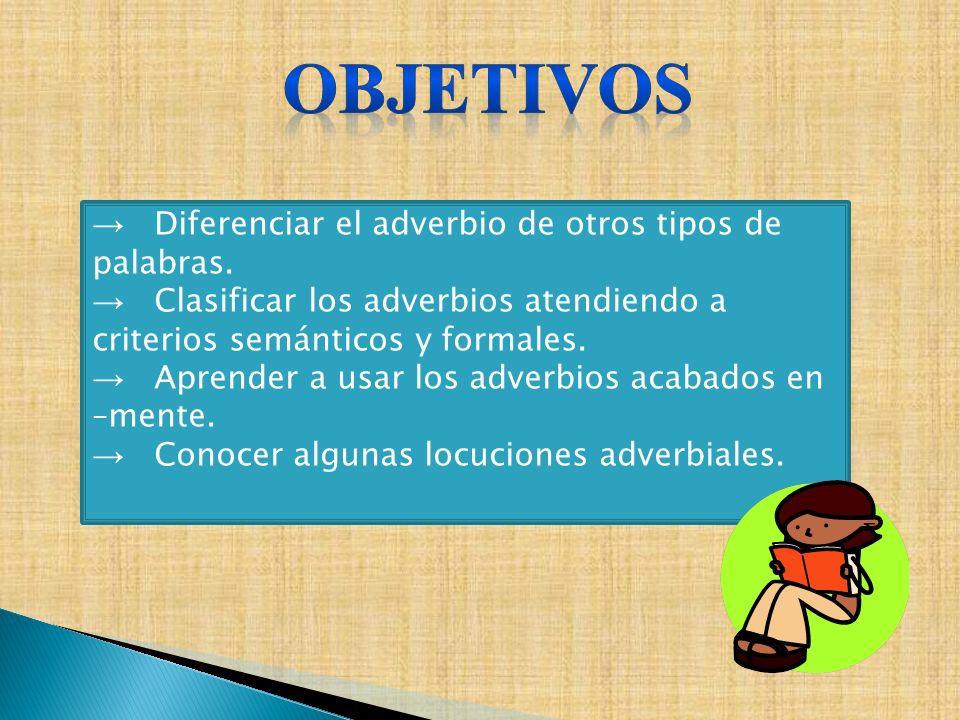 OBJETIVOS Diferenciar el adverbio de otros tipos de palabras.