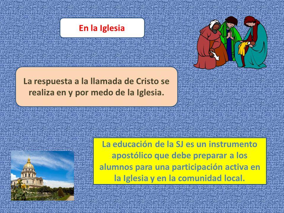 En la Iglesia La respuesta a la llamada de Cristo se realiza en y por medo de la Iglesia.