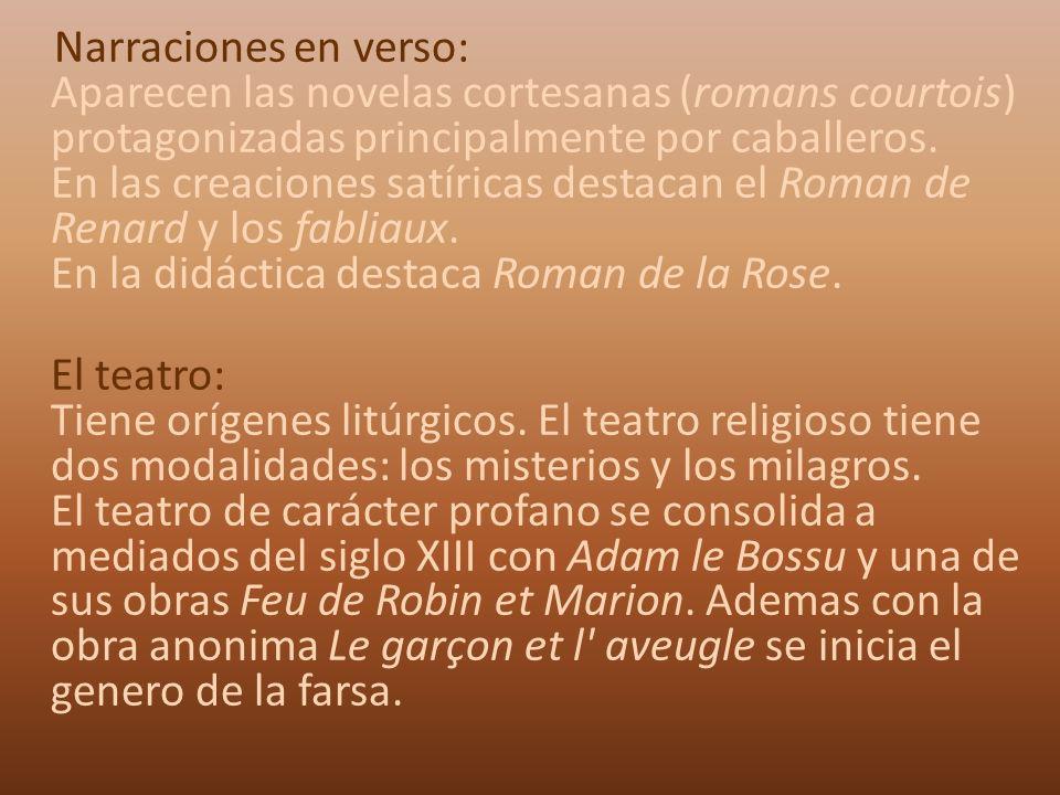 Narraciones en verso: Aparecen las novelas cortesanas (romans courtois) protagonizadas principalmente por caballeros.