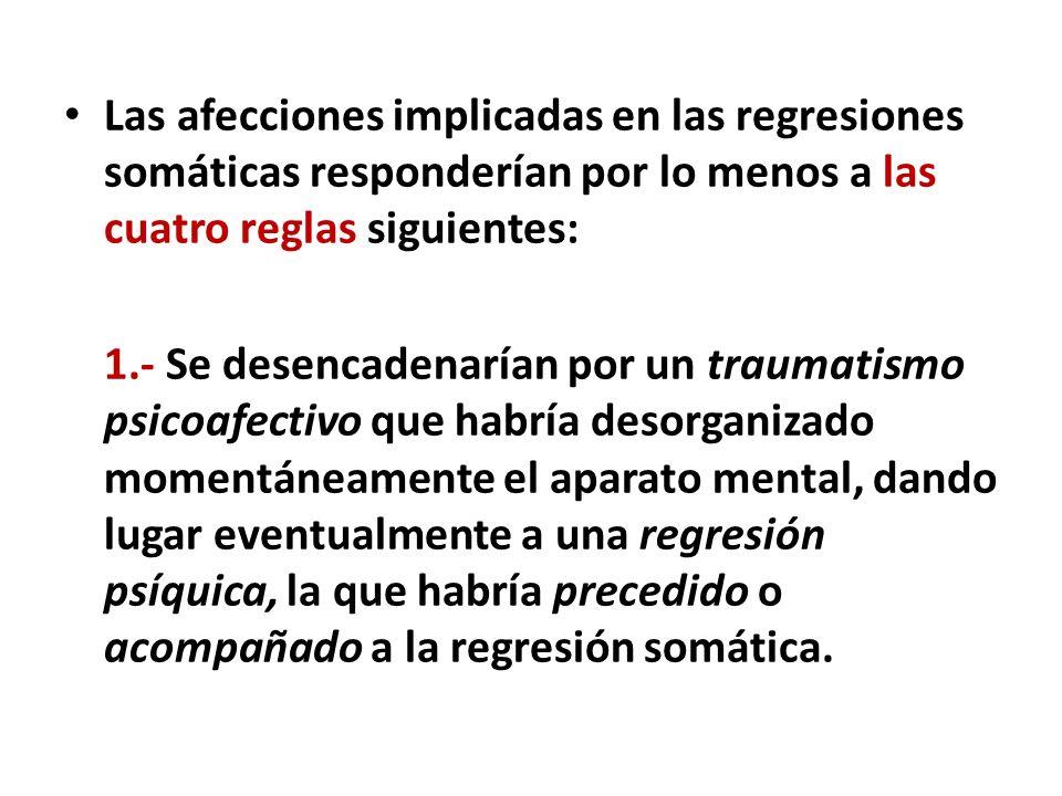 Las afecciones implicadas en las regresiones somáticas responderían por lo menos a las cuatro reglas siguientes: